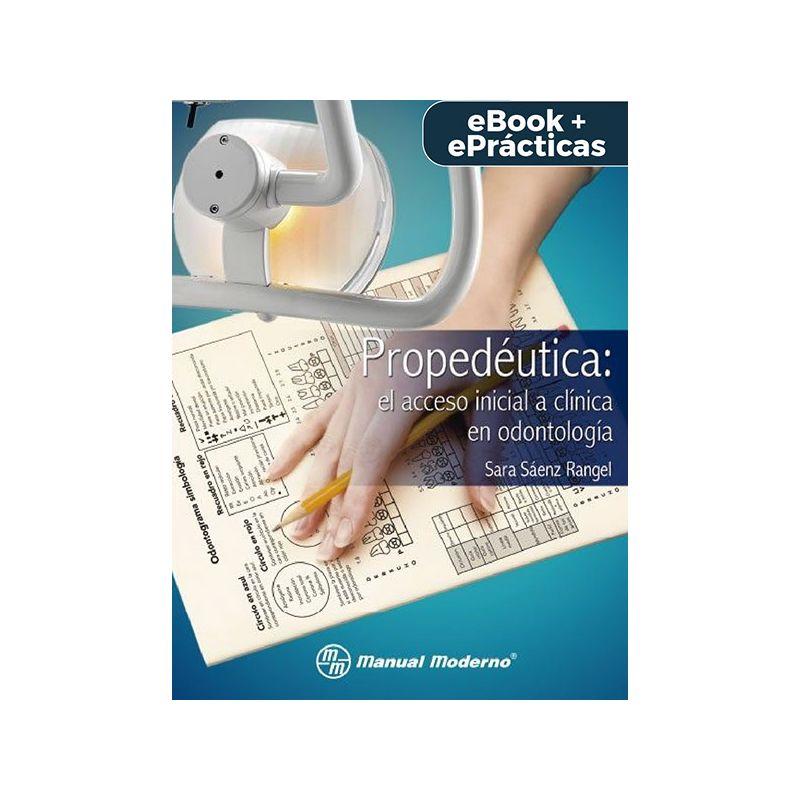 Propedéutica, el acceso inicial a clínica en odontología. eBook + ePrácticas