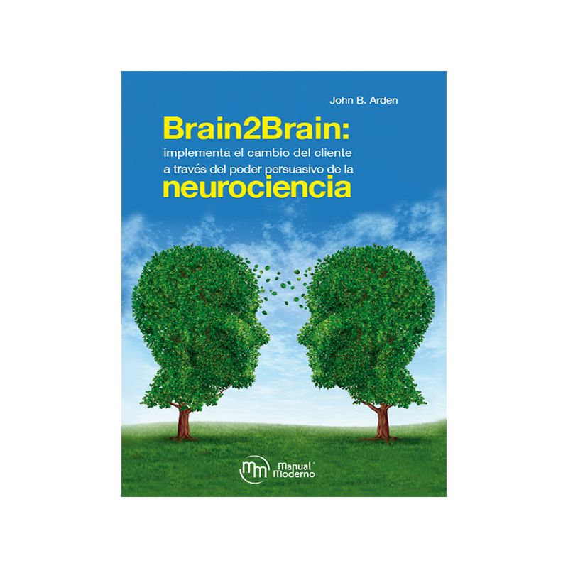 Brain2Brain: implementa el cambio del cliente a través del poder persuasivo de la neurociencia