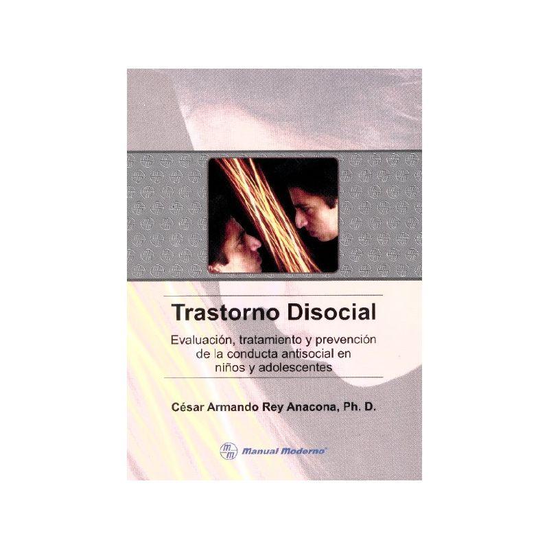 Trastorno Disocial. Evaluacion, tratamiento y prevencion de la conducta antisocial en niños y adolescentes