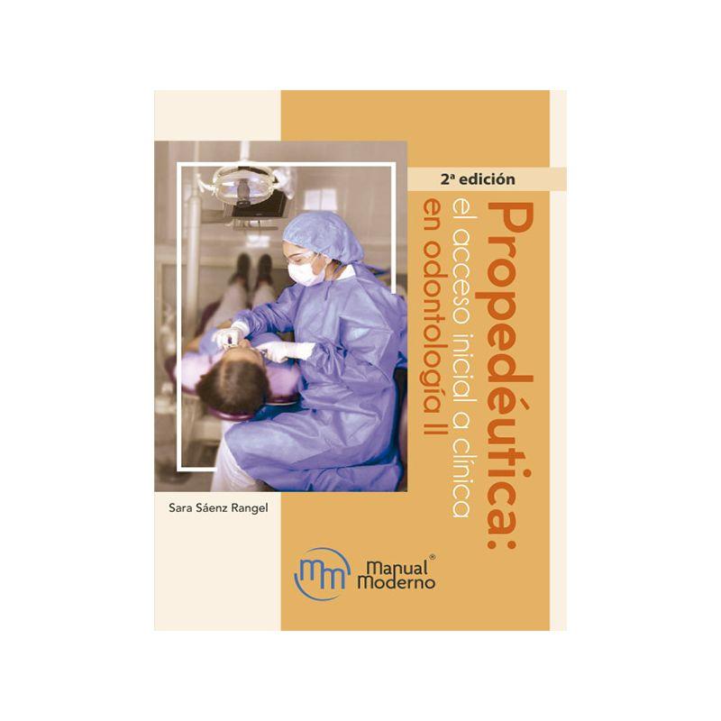 Propedéutica: el acceso inicial a clínica en odontología II. 2da. edición
